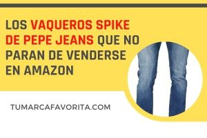 Los vaqueros Spike de Pepe Jeans que no paran de venderse en Amazon